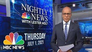 NBC Nightly News Broadcast (Full) - July 1st, 2021