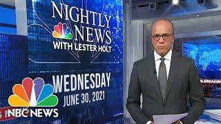 NBC Nightly News Broadcast (Full) - June 30th, 2021