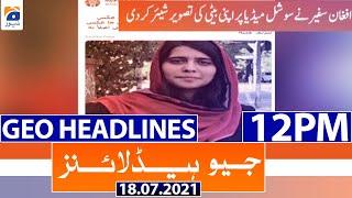 Geo Headlines 12 PM   18th July 2021