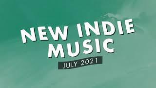 New Indie Music | July 2021 Playlist
