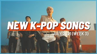 NEW K-POP SONGS   JULY 2021 (WEEK 3)