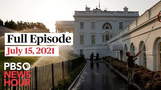 PBS NewsHour full episode, July 15, 2021