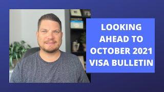 LOOKING AHEAD TO OCTOBER 2021 VISA BULLETIN