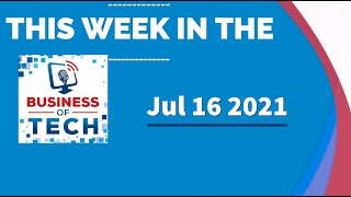 This Week in the Business of Tech July 16 2021