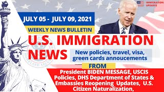 US Immigration News | July 05 - July 09, 2021 | USCIS Policies | DHS Updates | Border Re openings
