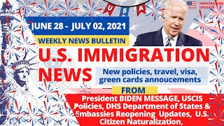 US Immigration News | June 28 - July 02, 2021 | USCIS New Policies | Embassy Reopening | 4th July