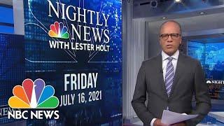 NBC Nightly News Broadcast (Full) - July 16th, 2021