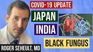 Coronavirus Update 126: India, Japan, The Olympics, Mucormycosis