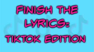 Finish The Lyrics: TikTok Edition