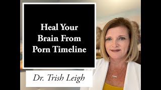 Heal Your Brain From Porn Timeline (w. Dr. Trish Leigh)
